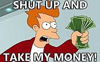Name: Shut_up_and_take_my_money.jpg Views: 94 Size: 29.2 KB Description: