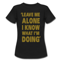 Name: leave-me-alone-i-know-what-i-m-doing-t-shirts.png