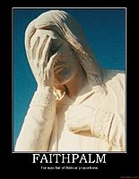 Name: faithpalm-jesus-god-facepalm-bible-faithpalm-fail-religion-c-demotivational-poster-1271278061.jpg