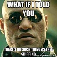 Name: what-if-i-told-you-what-if-i-told-you-theres-no-such-thing-as-free-shipping.jpg Views: 11 Size: 28.8 KB Description: