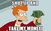 Name: Shut-up-and-take-my-money.jpg Views: 309 Size: 334.4 KB Description: